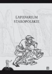 Okładka książki Lapidarium staropolskie Aleksandra Szczurek