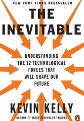 Okładka książki The Inevitable: understanding the 12 technological forces that will shape our future Kevin Kelly