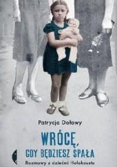 Okładka książki Wrócę gdy będziesz spała. Rozmowy z dziećmi Holokaustu Patrycja Dołowy