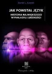 Okładka książki Jak powstał język. Historia największego wynalazku ludzkości Daniel L. Everett