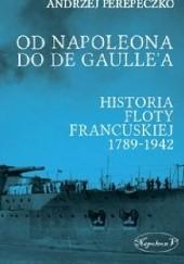 Okładka książki Od Napoleona do de Gaullea. Flota francuska w latach 1789-1942 Agnieszka Perepeczko