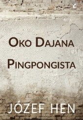 Okładka książki Oko Dajana. Pingpongista Józef Hen