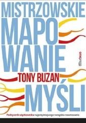 Okładka książki Mistrzowskie mapowanie myśli. Podręcznik użytkownika najpotężniejszego narzędzia rozumowania Tony Buzan