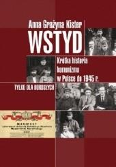 Okładka książki Wstyd. Krótka historia komunizmu w Polsce do 1945r. Anna Grażyna Kister
