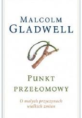 Okładka książki Punkt przełomowy. O małych przyczynach wielkich zmian Malcolm Gladwell