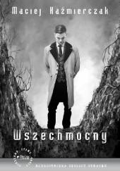 Okładka książki Wszechmocny Maciej Kaźmierczak