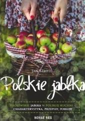Okładka książki Polskie Jabłka. Królewskie jabłka w polskiej kuchni Charakterystyka, Przepisy, Porady Jan Szmyd