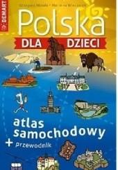Okładka książki Polska dla dzieci. Atlas samochodowy + przewodnik Grzegorz Micuła,Marzena Wieczorek