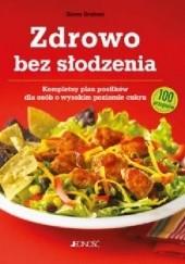 Okładka książki Zdrowo bez słodzenia. Kompletny plan posiłków dla osób z wysokim poziomem cukru Karen Graham