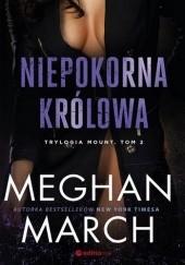 Okładka książki Niepokorna królowa Meghan March