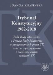 Okładka książki Trybunał Konstytucyjny 1982-2018 Joanna Knapińska