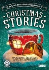 Okładka książki Christmas Stories. Opowiadania świąteczne w wersji do nauki angielskiego Marta Fihel,Grzegorz Komerski,Marcin Jażyński