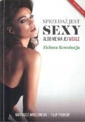 Okładka książki Sprzedaż jest sexy albo nie ma jej wcale; Zielona rewolucja Mateusz Mrozowski,Filip Prokop