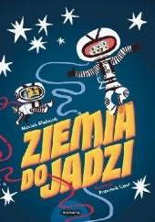 Okładka książki Ziemia do Jadzi Maciek Blaźniak,Przemysław Liput