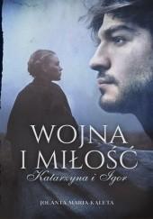 Okładka książki Wojna i miłość. Katarzyna i Igor Jolanta Maria Kaleta