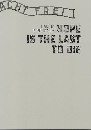 Okładka książki Hope is The Last to Die Halina Birenbaum