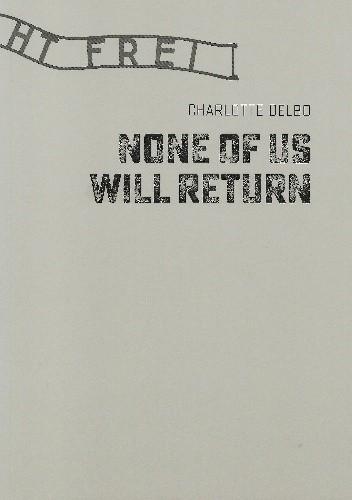 Okładka książki None of us will return Charlotte Delbo