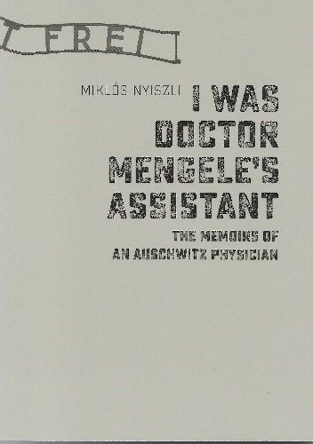 Okładka książki I was Doctor Mengele's Assistant. The Memories of an Auschwitz Physician Miklós Nyiszli