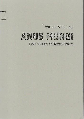 Okładka książki Anus Mundi. Five Years in Auschwitz Wiesław Kielar