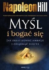 Okładka książki Myśl i bogać się. Jak zrealizować ambicje i osiągnąć sukces Napoleon Hill