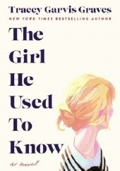 Okładka książki The Girl He Used to Know Tracey Garvis-Graves