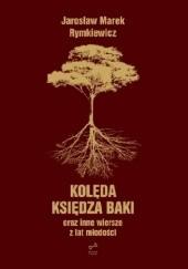 Okładka książki Kolęda Księdza Baki oraz inne wiersze z lat młodości Jarosław Marek Rymkiewicz