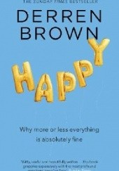Okładka książki Happy: Why More or Less Everything is Absolutely Fine Derren Brown
