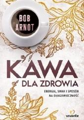 Okładka książki Kawa dla zdrowia Bob Arnot Dr