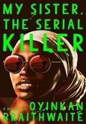 Okładka książki My Sister, the Serial Killer Oyinkan Braithwaite