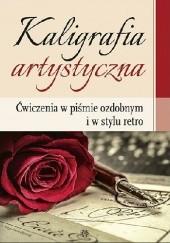 Okładka książki Kaligrafia artystyczna. Ćwiczenia w piśmie ozdobnym i w stylu retro praca zbiorowa