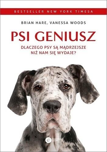 Okładka książki Psi geniusz. Dlaczego psy są mądrzejsze niż nam się wydaje? Brian Hare,Vanessa Woods