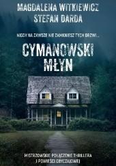 Okładka książki Cymanowski Młyn Stefan Darda,Magdalena Witkiewicz