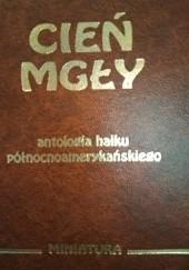 Okładka książki Cień mgły. Antologia haiku północnoamerykańskiego praca zbiorowa