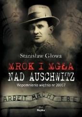 Okładka książki Mrok i mgła nad Auschwitz. Wspomnienia więźnia nr 20017 Stanisław Głowa