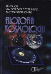Okładka książki Filozofia kosmologii Jan Such,Małgorzata Szcześniak,Antoni Szczuciński