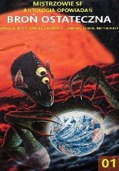 """Okładka książki Antologia """"Mistrzowie klasycznej sf"""", tom 01: Broń ostateczna Anne McCaffrey,Fritz Leiber,Isaac Asimov,Hal Clement,James Blish,John W. Campbell"""