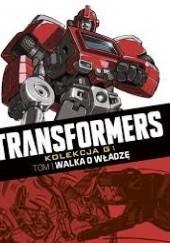 Okładka książki Transformers #1: Walka o władzę Mike Collins,Simon Furman,Steve Parkhouse,Bill Mantlo,Ralph Macchio,Jim Salicrup,John Ridgway,Frank Springer,Jeff Anderson