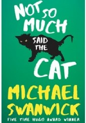 Okładka książki Not So Much, Said the Cat Michael Swanwick