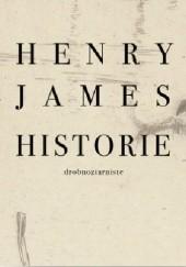 Okładka książki Historie drobnoziarniste Henry James