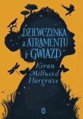 Okładka książki Dziewczynka z atramentu i gwiazd Kiran Millwood Hargrave