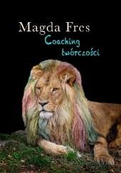 Okładka książki Coaching twórczości Magda Fres
