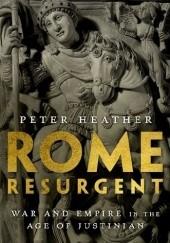 Okładka książki Rome Resurgent. War and Empire in the Age of Justinian Peter Heather