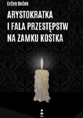 Okładka książki Arystokratka i fala przestępstw na zamku Kostka Evžen Boček