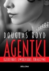 Okładka książki Agentki. Egzekutorki, uwodzicielki, zdrajczynie Douglas Boyd