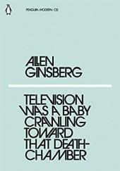 Okładka książki Television was a baby  crawling toward that death chamber Allen Ginsberg
