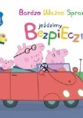 Okładka książki Peppa Pig. Bardzo ważne sprawy. Jeździmy bezpiecznie praca zbiorowa