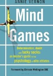 Okładka książki Mind Games: Determination, Doubt and Lucky Socks: An Insider's Guide to the Psychology of Elite Athletes Annie Vernon