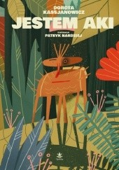 Okładka książki Jestem Aki Dorota Kassjanowicz
