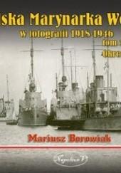 Okładka książki Polska Marynarka Wojenna w fotografii 1918-1946 tom 1. Okres międzywojenny. Mariusz Borowiak