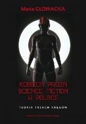 Okładka książki Kobieca proza science fiction w Polsce — teoria trzech kręgów Maria Głowacka